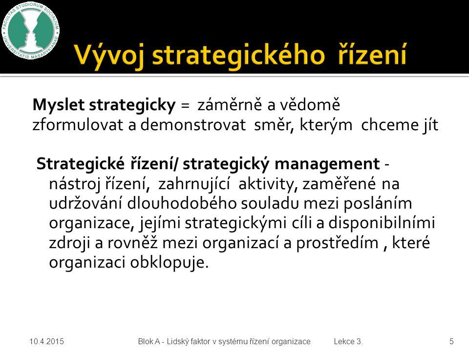 Myslet strategicky = záměrně a vědomě zformulovat a demonstrovat směr, kterým chceme jít Strategické řízení/ strategický management - nástroj řízení,