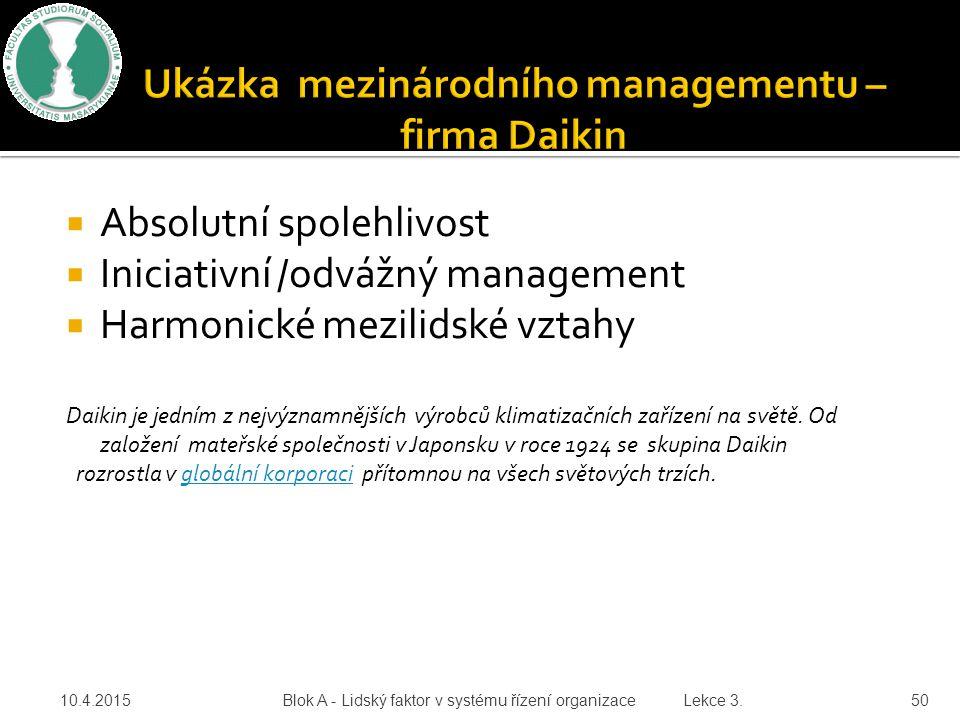  Absolutní spolehlivost  Iniciativní /odvážný management  Harmonické mezilidské vztahy Daikin je jedním z nejvýznamnějších výrobců klimatizačních z