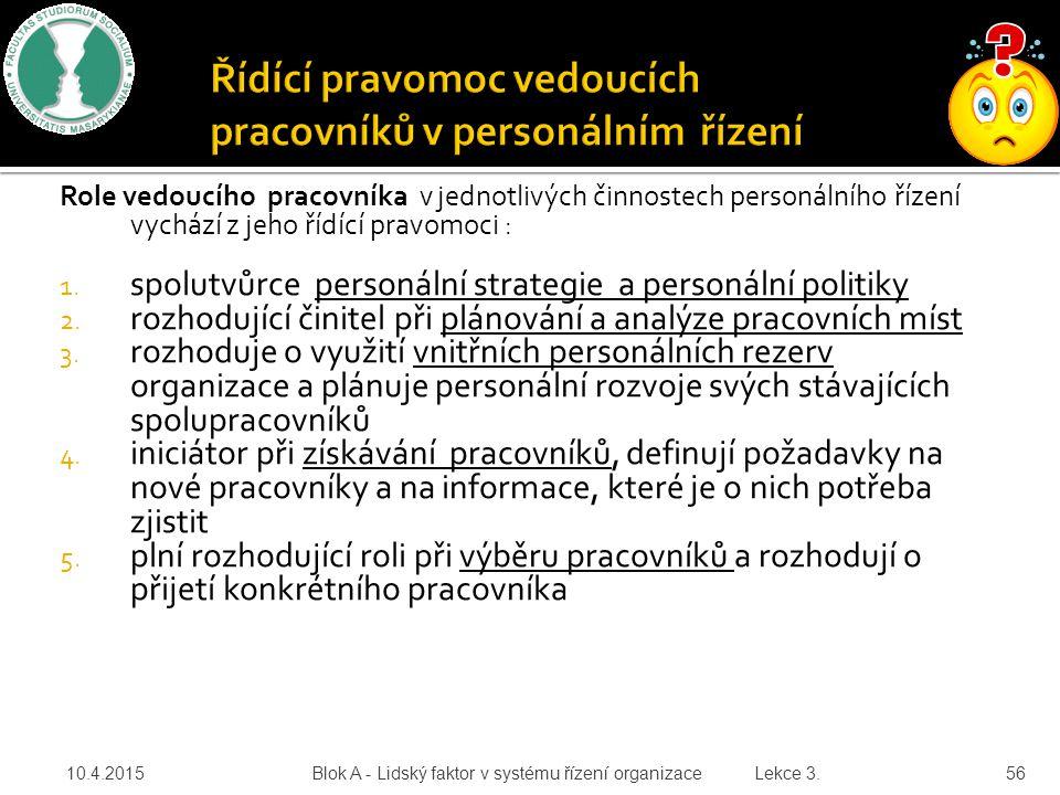 Role vedoucího pracovníka v jednotlivých činnostech personálního řízení vychází z jeho řídící pravomoci : 1. spolutvůrce personální strategie a person