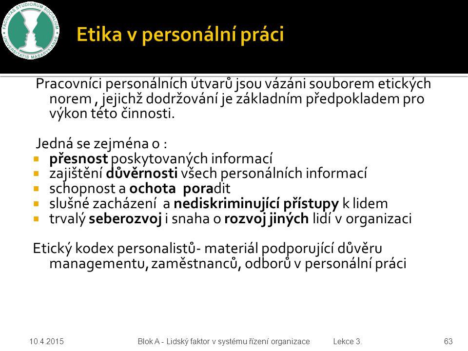 Pracovníci personálních útvarů jsou vázáni souborem etických norem, jejichž dodržování je základním předpokladem pro výkon této činnosti. Jedná se zej