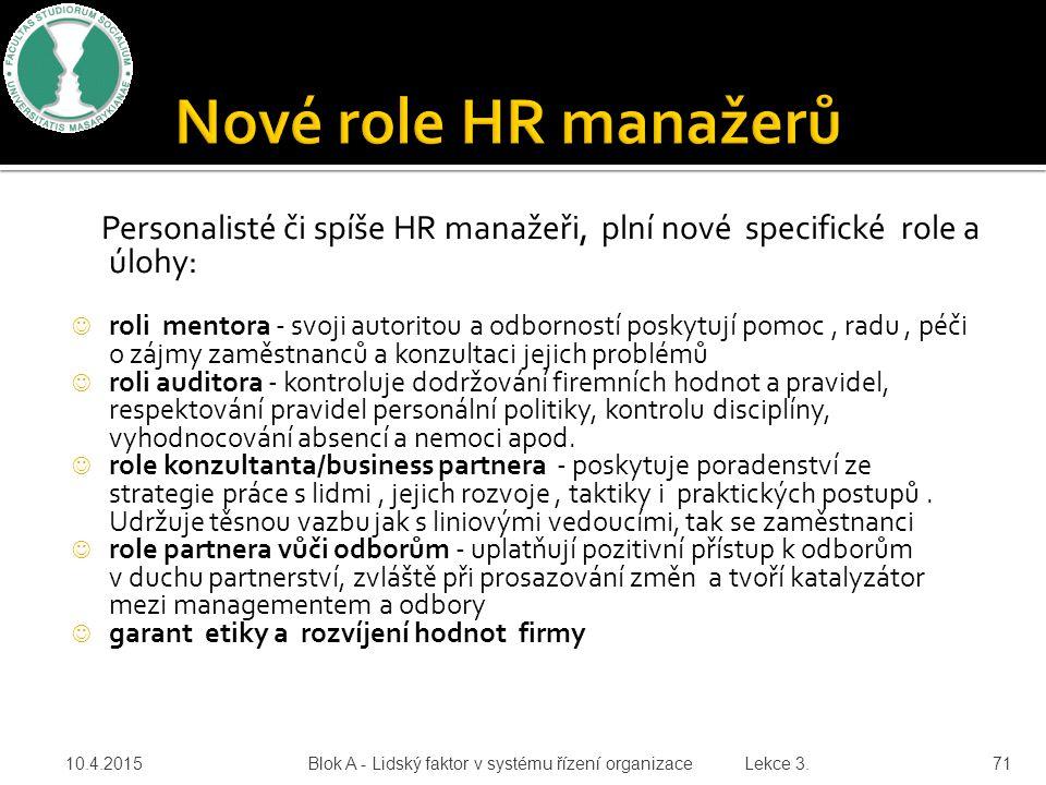 Personalisté či spíše HR manažeři, plní nové specifické role a úlohy: roli mentora - svoji autoritou a odborností poskytují pomoc, radu, péči o zájmy