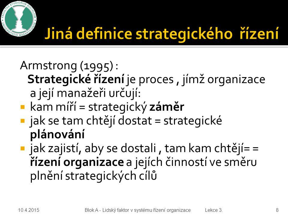 Armstrong (1995) : Strategické řízení je proces, jímž organizace a její manažeři určují:  kam míří = strategický záměr  jak se tam chtějí dostat = s