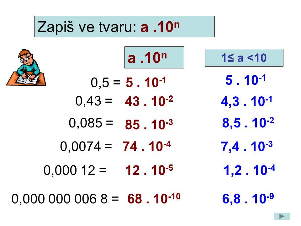 a.10 n 0,5 = 0,43 = 0,085 = 0,0074 = 5. 10 -1 43. 10 -2 85. 10 -3 74. 10 -4 0,000 12 = 12. 10 -5 0,000 000 006 8 = 68. 10 -10 6,8. 10 -9 4,3. 10 -1 8,