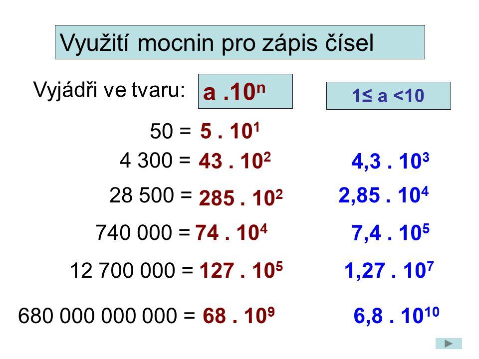 a.10 n 50 = 4 300 = 28 500 = 740 000 = 5. 10 1 43. 10 2 285. 10 2 74. 10 4 12 700 000 = 127. 10 5 680 000 000 000 = 68. 10 9 6,8. 10 10 4,3. 10 3 2,85