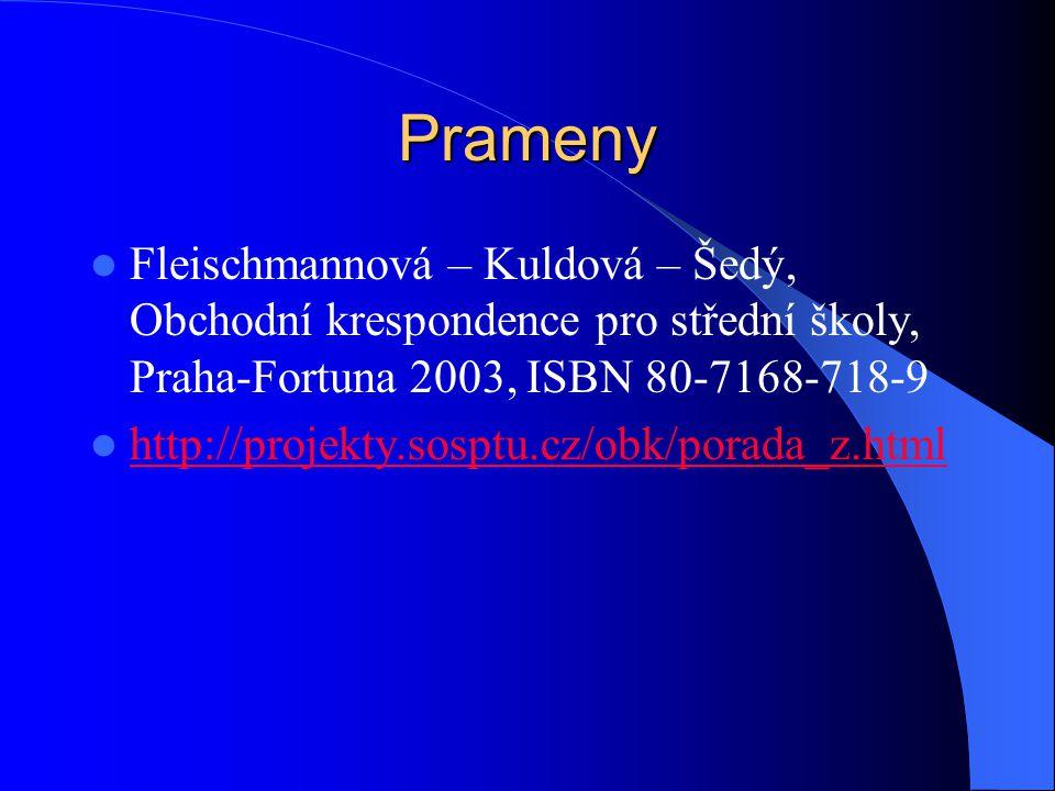 Prameny Fleischmannová – Kuldová – Šedý, Obchodní krespondence pro střední školy, Praha-Fortuna 2003, ISBN 80-7168-718-9 http://projekty.sosptu.cz/obk