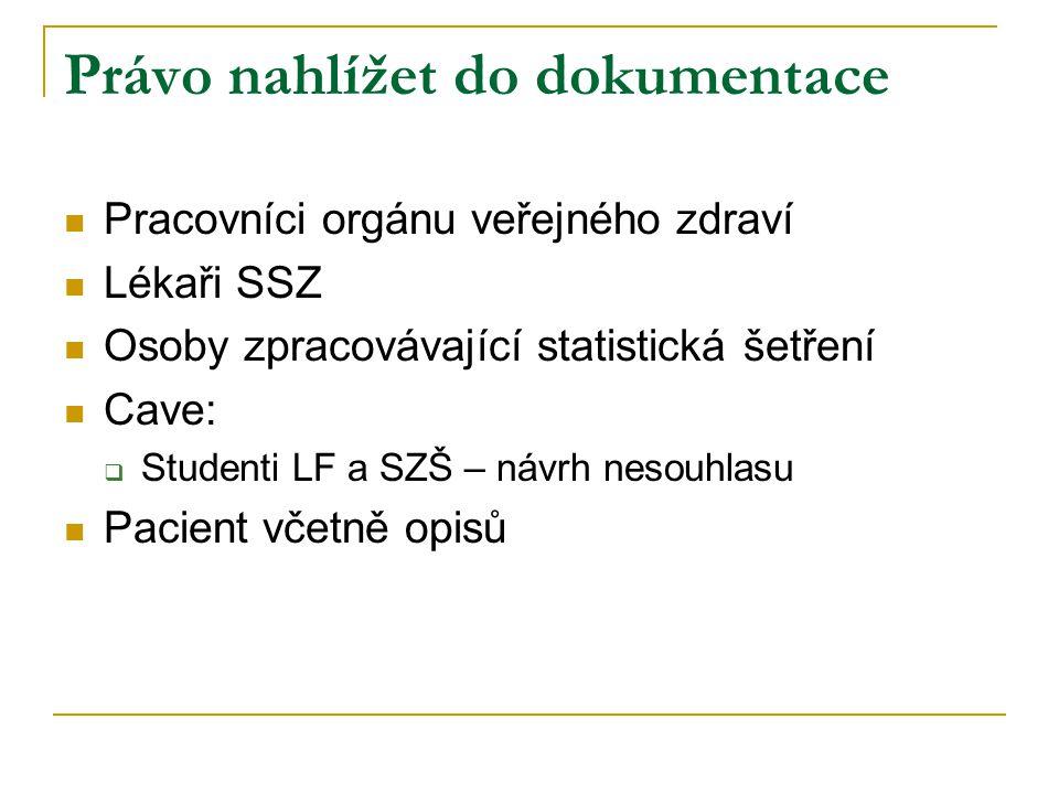 Právo nahlížet do dokumentace Pracovníci orgánu veřejného zdraví Lékaři SSZ Osoby zpracovávající statistická šetření Cave:  Studenti LF a SZŠ – návrh