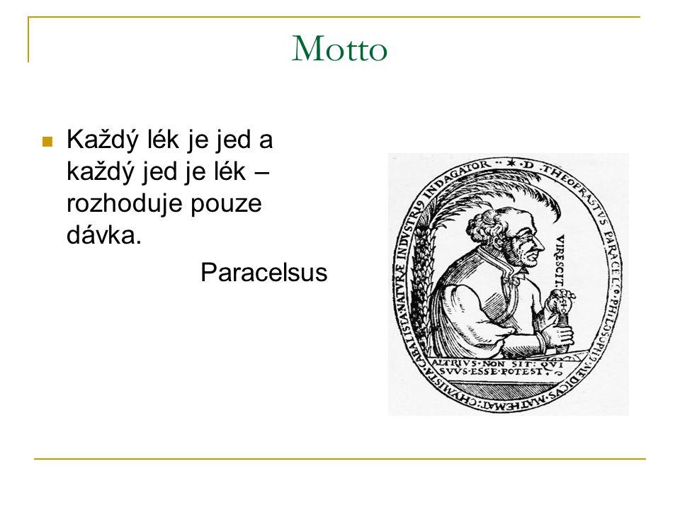 Motto Každý lék je jed a každý jed je lék – rozhoduje pouze dávka. Paracelsus