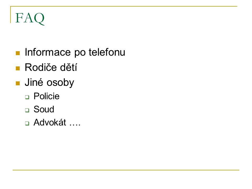 FAQ Informace po telefonu Rodiče dětí Jiné osoby  Policie  Soud  Advokát ….