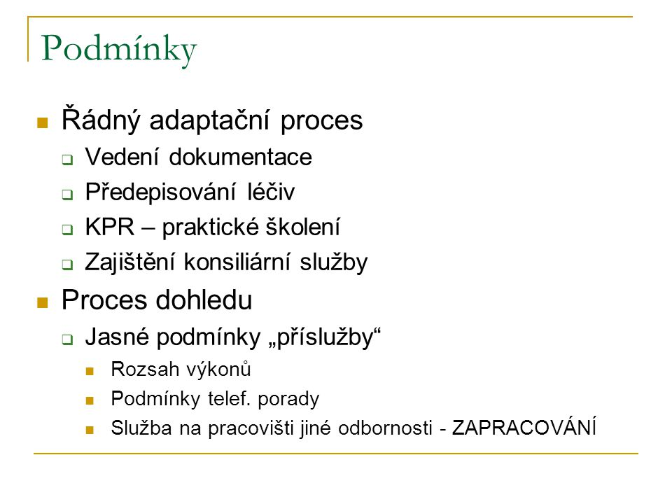 Podmínky Řádný adaptační proces  Vedení dokumentace  Předepisování léčiv  KPR – praktické školení  Zajištění konsiliární služby Proces dohledu  J