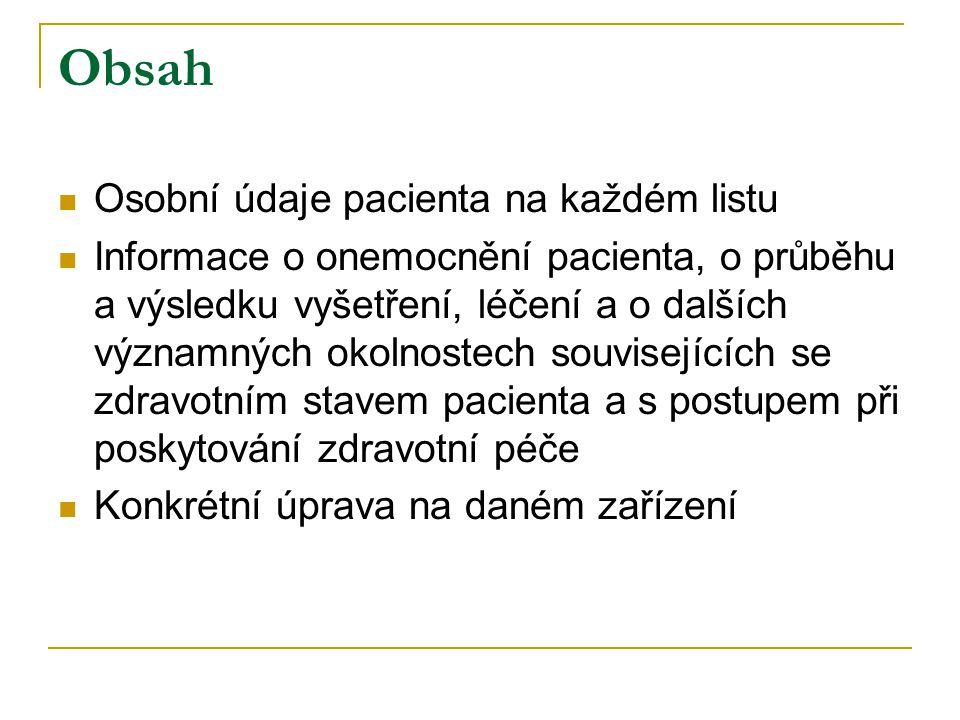 Obsah Osobní údaje pacienta na každém listu Informace o onemocnění pacienta, o průběhu a výsledku vyšetření, léčení a o dalších významných okolnostech