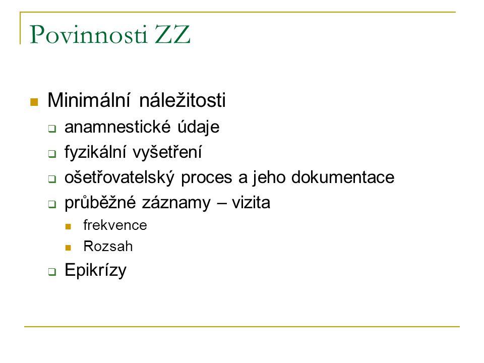 Povinnosti ZZ Minimální náležitosti  anamnestické údaje  fyzikální vyšetření  ošetřovatelský proces a jeho dokumentace  průběžné záznamy – vizita