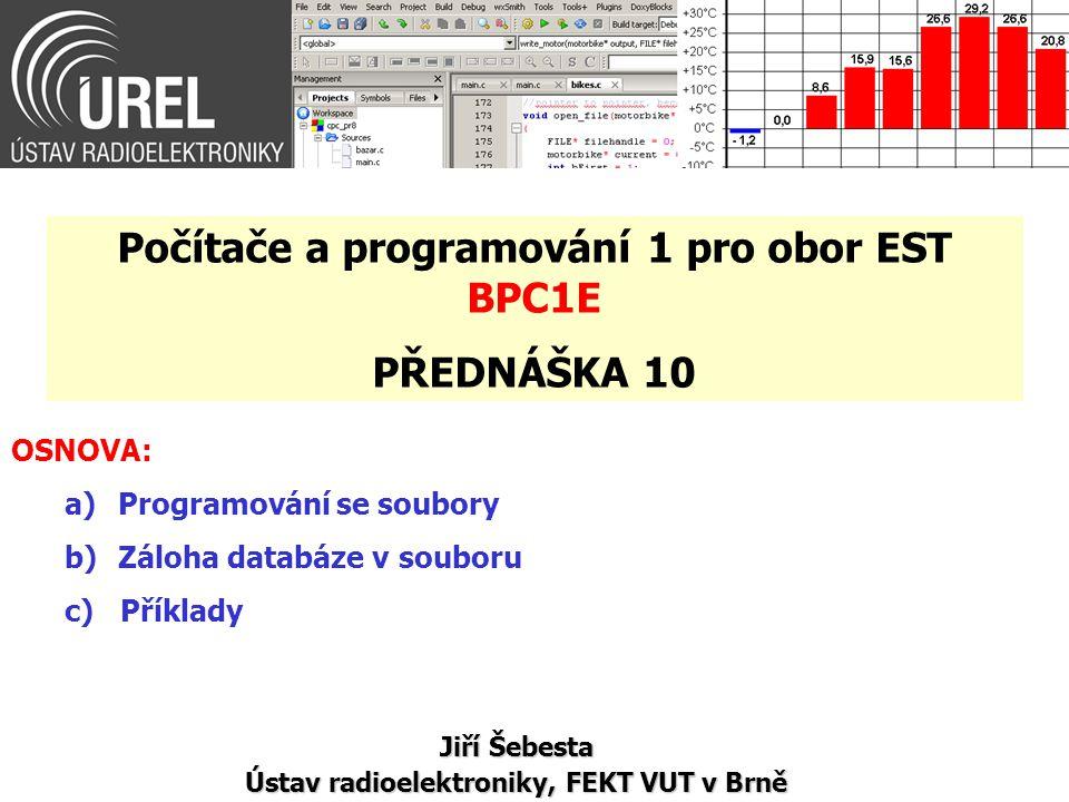 OSNOVA: a)Programování se soubory b)Záloha databáze v souboru c) Příklady Jiří Šebesta Ústav radioelektroniky, FEKT VUT v Brně Počítače a programování