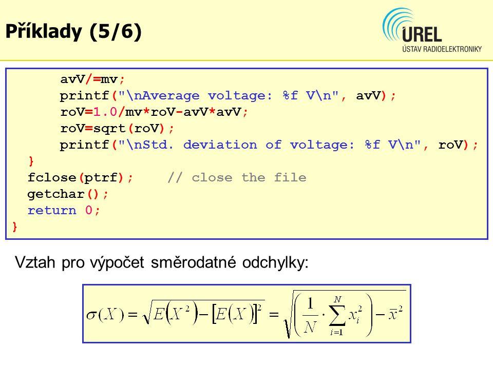 Příklady (5/6) avV/=mv; printf( \nAverage voltage: %f V\n , avV); roV=1.0/mv*roV-avV*avV; roV=sqrt(roV); printf( \nStd.