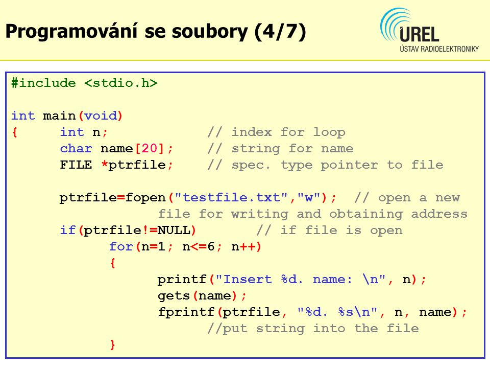 dgf Programování se soubory (4/7) #include int main(void) {int n;// index for loop char name[20];// string for name FILE *ptrfile;// spec.