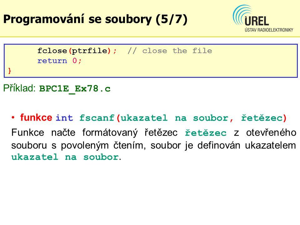 funkce int fscanf(ukazatel na soubor, řetězec) Funkce načte formátovaný řetězec řetězec z otevřeného souboru s povoleným čtením, soubor je definován u