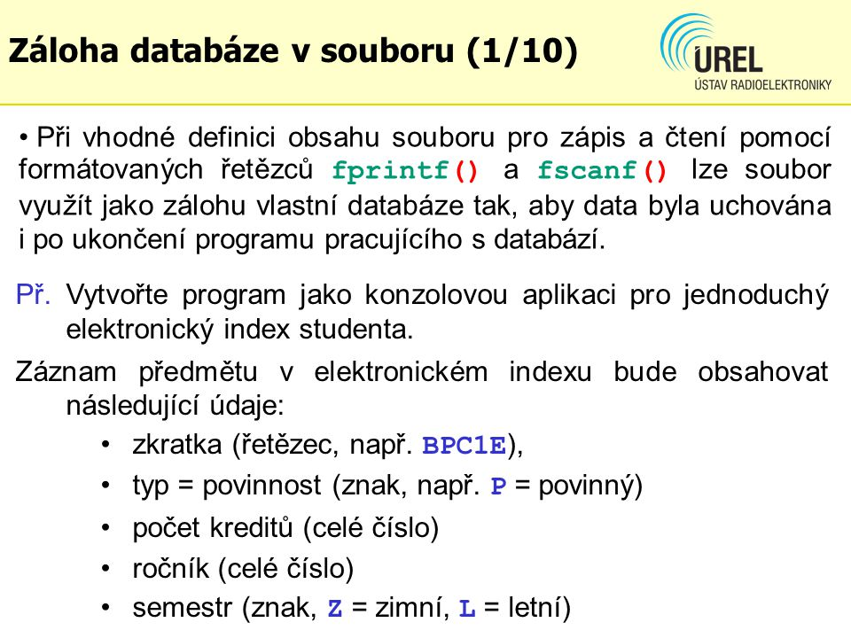 Záloha databáze v souboru (1/10) Př. Vytvořte program jako konzolovou aplikaci pro jednoduchý elektronický index studenta. Záznam předmětu v elektroni