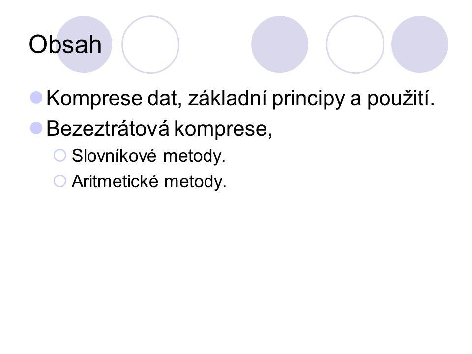 Obsah Komprese dat, základní principy a použití. Bezeztrátová komprese,  Slovníkové metody.  Aritmetické metody.