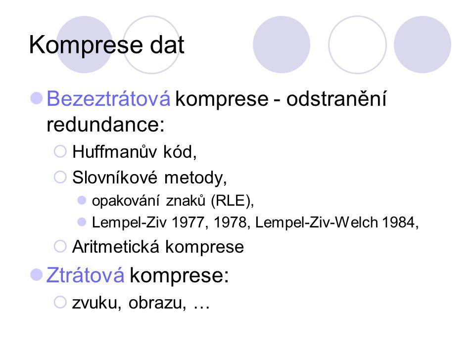 Komprese dat Bezeztrátová komprese - odstranění redundance:  Huffmanův kód,  Slovníkové metody, opakování znaků (RLE), Lempel-Ziv 1977, 1978, Lempel