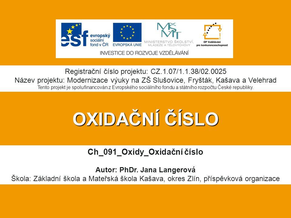 OXIDAČNÍ ČÍSLO Ch_091_Oxidy_Oxidační číslo Autor: PhDr.