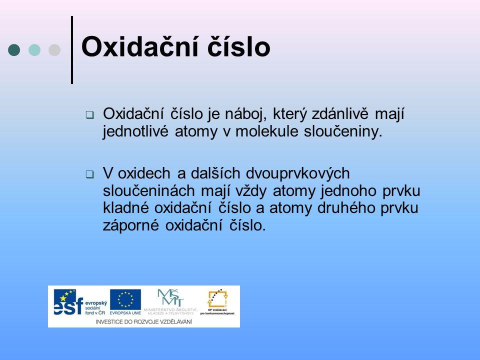 Oxidační číslo  Oxidační číslo je náboj, který zdánlivě mají jednotlivé atomy v molekule sloučeniny.  V oxidech a dalších dvouprvkových sloučeninách