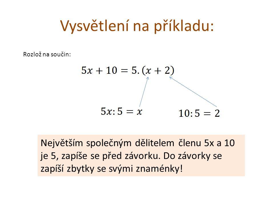 Vysvětlení na příkladu: Největším společným dělitelem členu 5x a 10 je 5, zapíše se před závorku. Do závorky se zapíší zbytky se svými znaménky! Rozlo