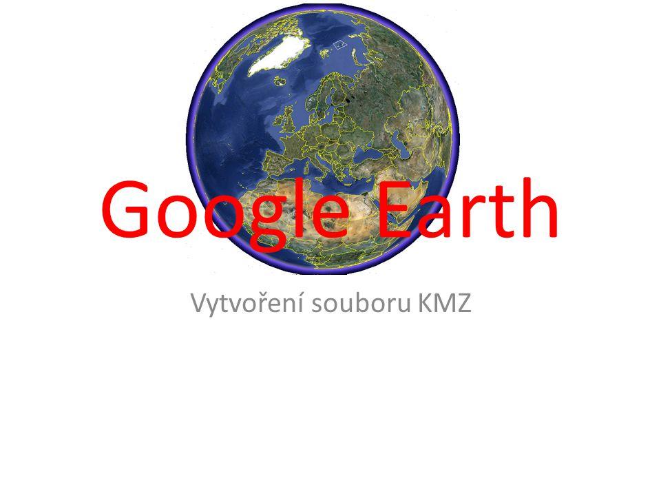 Google Earth Vytvoření souboru KMZ