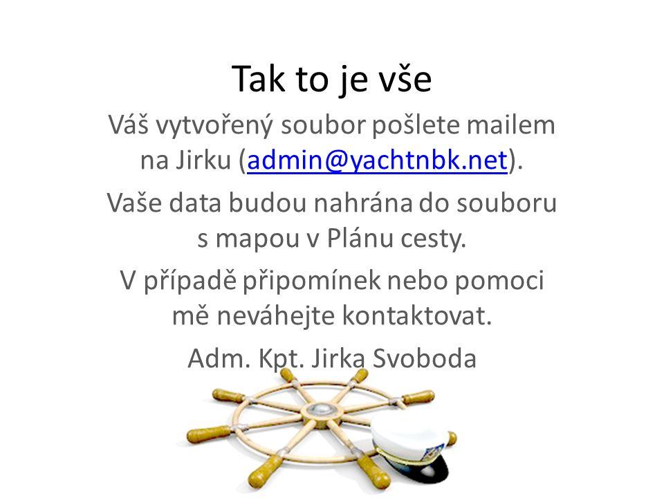 Tak to je vše Váš vytvořený soubor pošlete mailem na Jirku (admin@yachtnbk.net).admin@yachtnbk.net Vaše data budou nahrána do souboru s mapou v Plánu cesty.