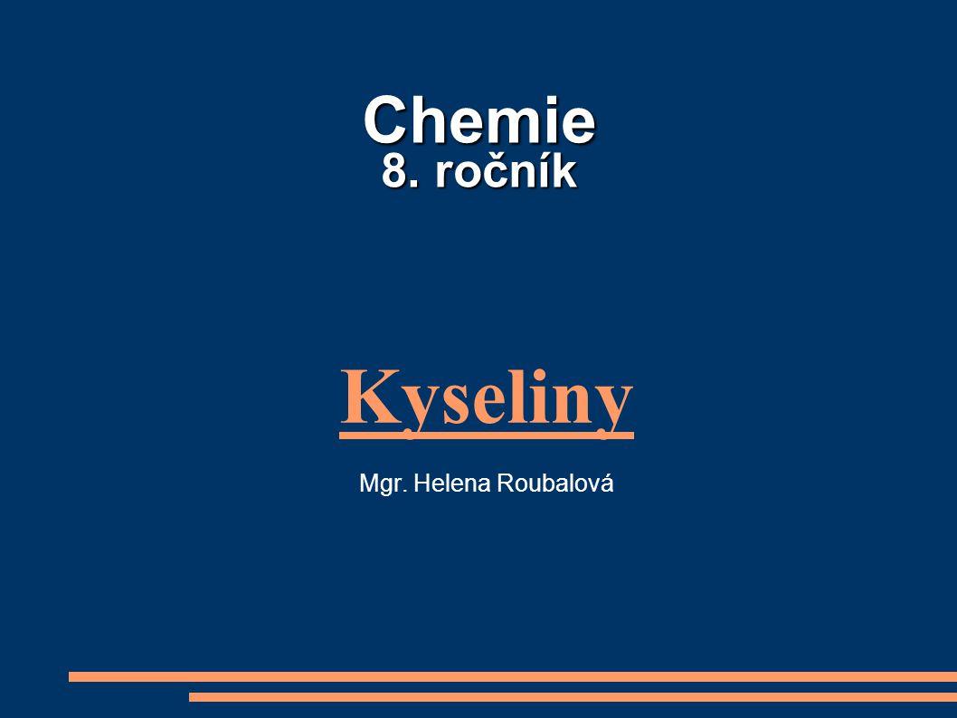 Chemie 8. ročník Kyseliny Mgr. Helena Roubalová