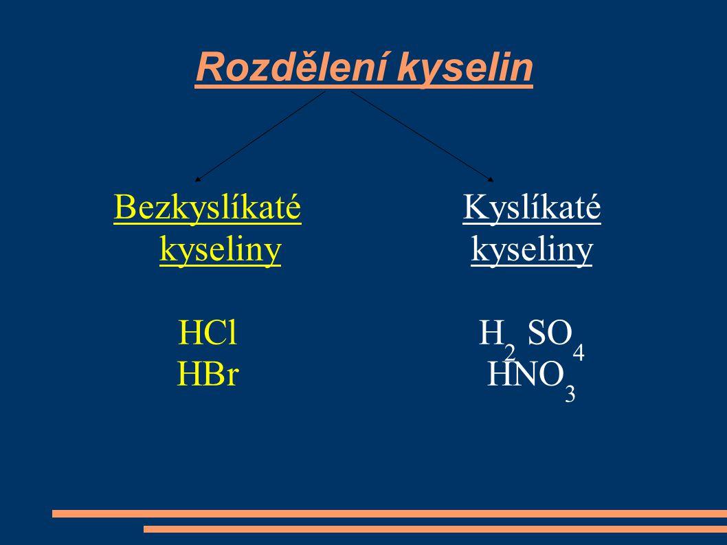 Rozdělení kyselin Bezkyslíkaté kyseliny HCl HBr Kyslíkaté kyseliny H 2 SO 4 HNO 3
