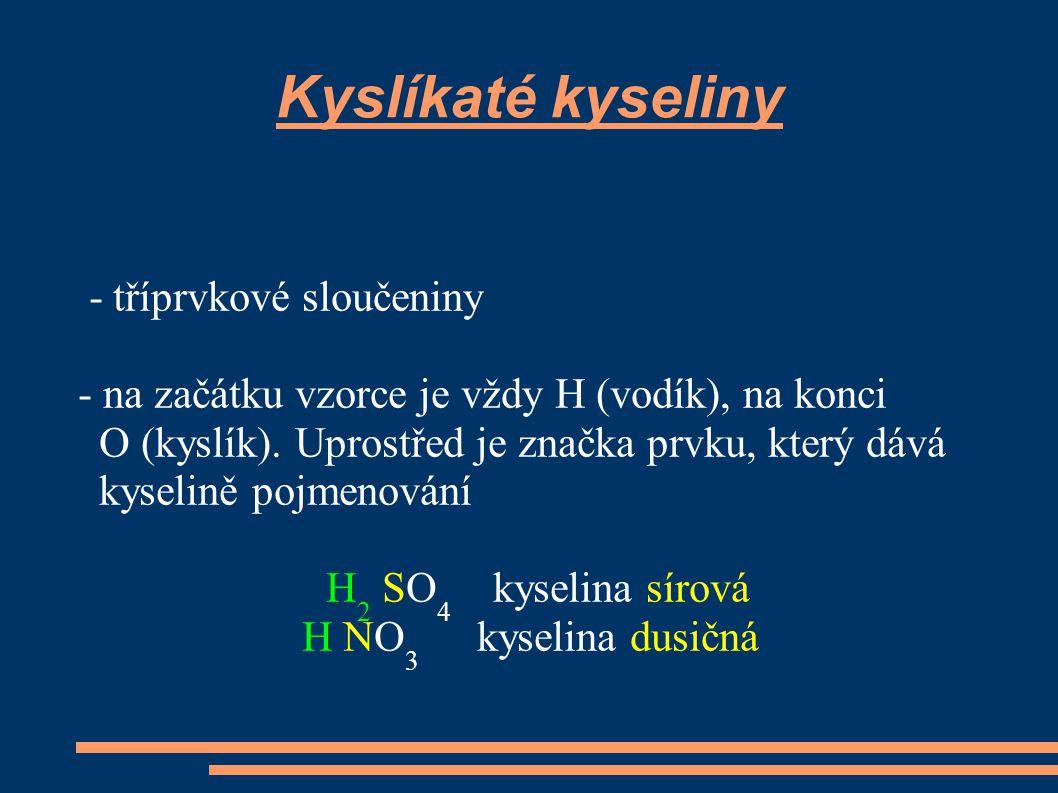 Kyslíkaté kyseliny - tříprvkové sloučeniny - na začátku vzorce je vždy H (vodík), na konci O (kyslík). Uprostřed je značka prvku, který dává kyselině