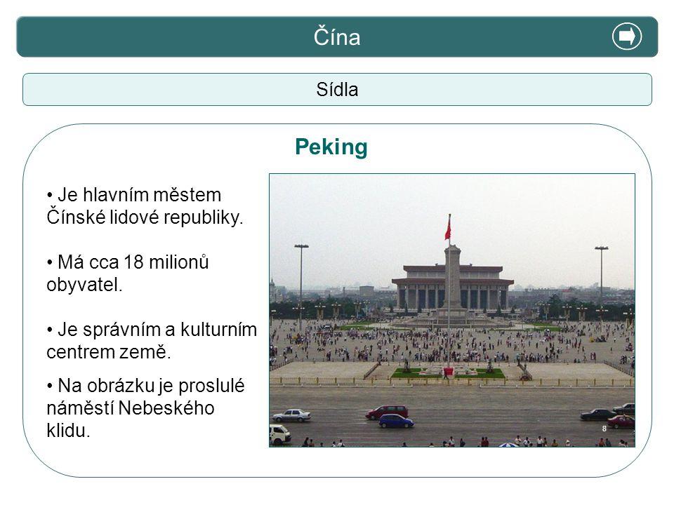 Čína Sídla Je hlavním městem Čínské lidové republiky. Má cca 18 milionů obyvatel. Je správním a kulturním centrem země. Na obrázku je proslulé náměstí