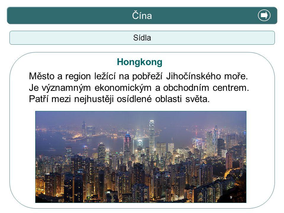 X. Zajímavosti Čína Sídla Město a region ležící na pobřeží Jihočínského moře. Je významným ekonomickým a obchodním centrem. Patří mezi nejhustěji osíd