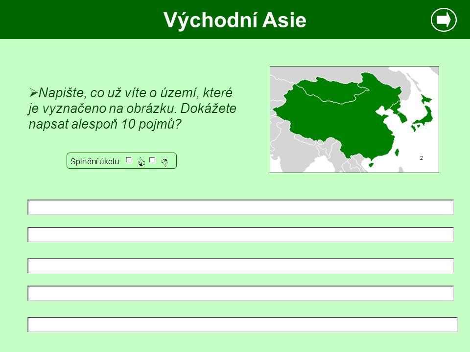 Východní Asie 2  Napište, co už víte o území, které je vyznačeno na obrázku. Dokážete napsat alespoň 10 pojmů? Splnění úkolu:  