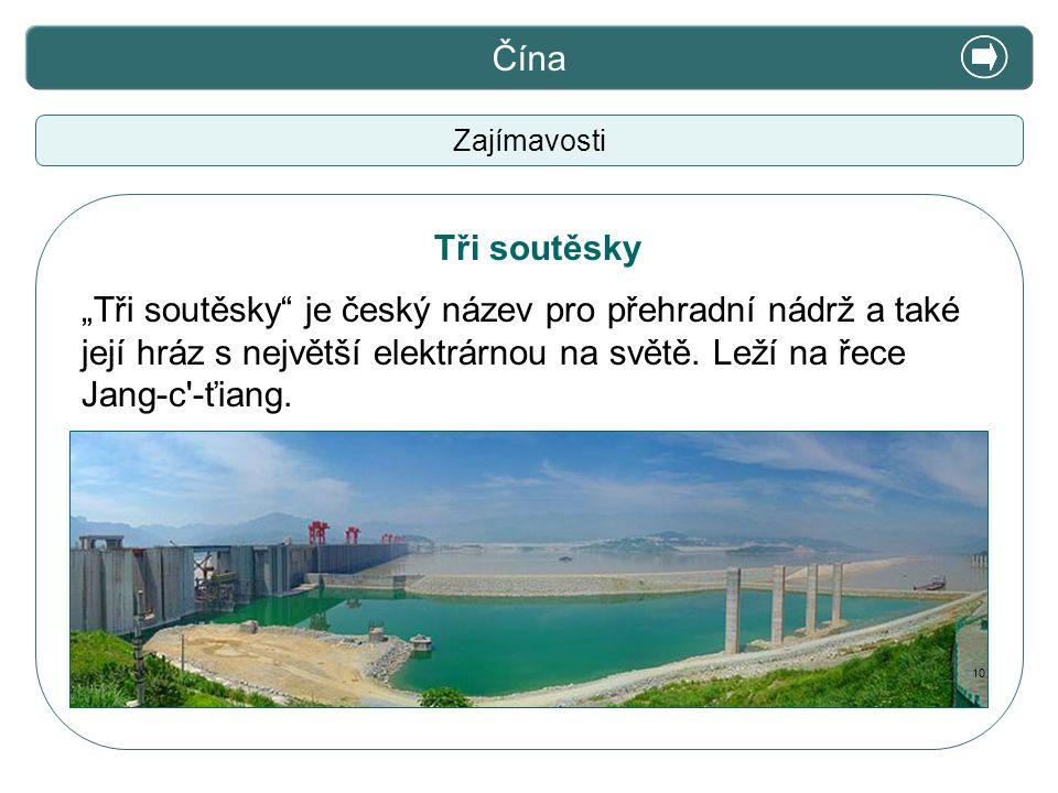 """X. Zajímavosti Čína Zajímavosti """"Tři soutěsky"""" je český název pro přehradní nádrž a také její hráz s největší elektrárnou na světě. Leží na řece Jang-"""