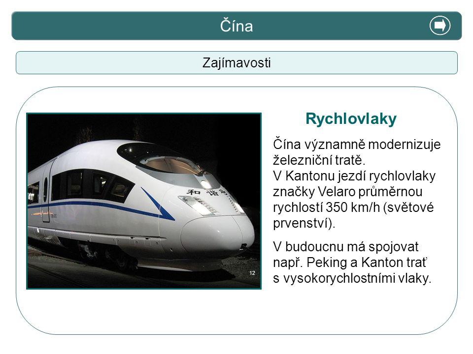 X. Zajímavosti Čína Zajímavosti Čína významně modernizuje železniční tratě. V Kantonu jezdí rychlovlaky značky Velaro průměrnou rychlostí 350 km/h (sv