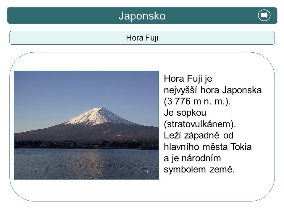 X. Zajímavosti Japonsko Hora Fuji Hora Fuji je nejvyšší hora Japonska (3 776 m n. m.). Je sopkou (stratovulkánem). Leží západně od hlavního města Toki