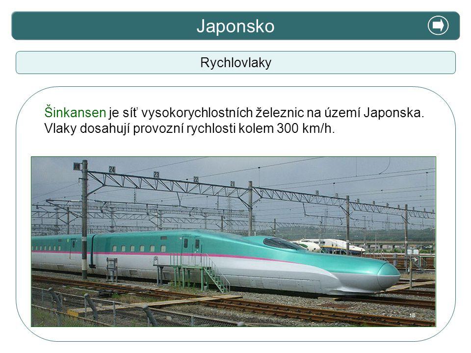 X. Zajímavosti Japonsko Rychlovlaky Šinkansen je síť vysokorychlostních železnic na území Japonska. Vlaky dosahují provozní rychlosti kolem 300 km/h.