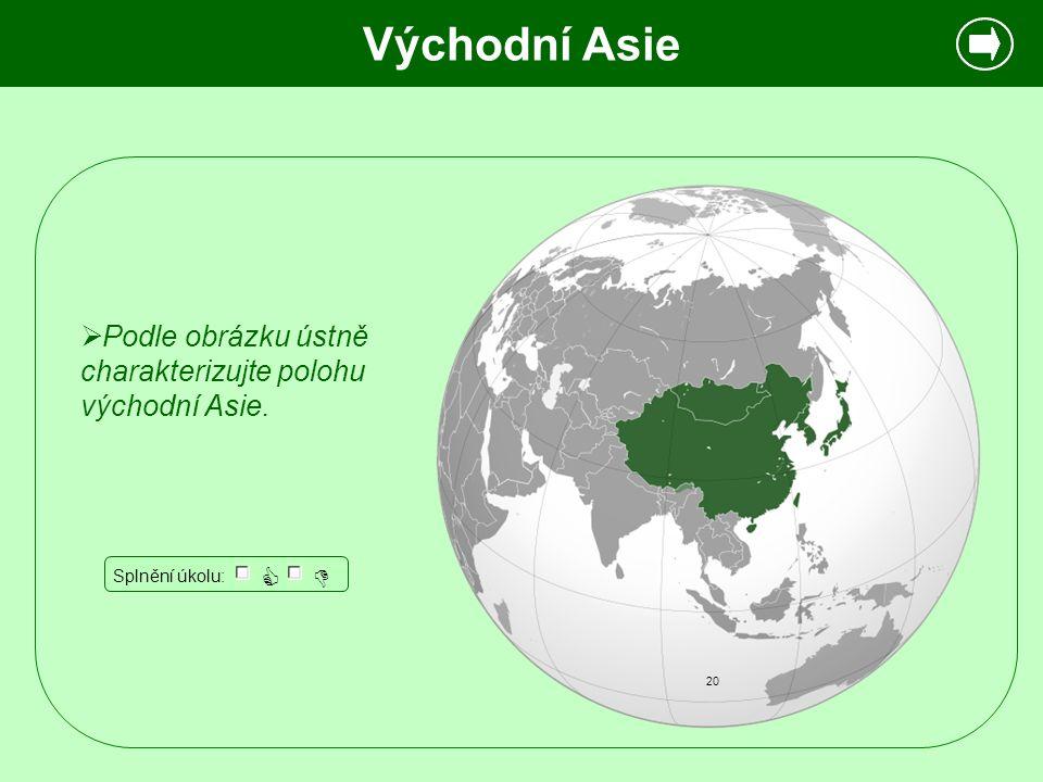  Podle obrázku ústně charakterizujte polohu východní Asie. 20 Splnění úkolu:   Východní Asie
