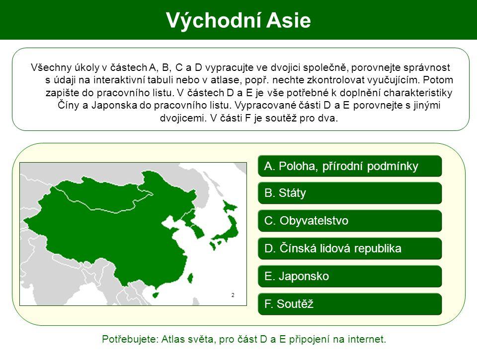 A. Poloha, přírodní podmínky C. Obyvatelstvo E. Japonsko F. Soutěž D. Čínská lidová republika Všechny úkoly v částech A, B, C a D vypracujte ve dvojic