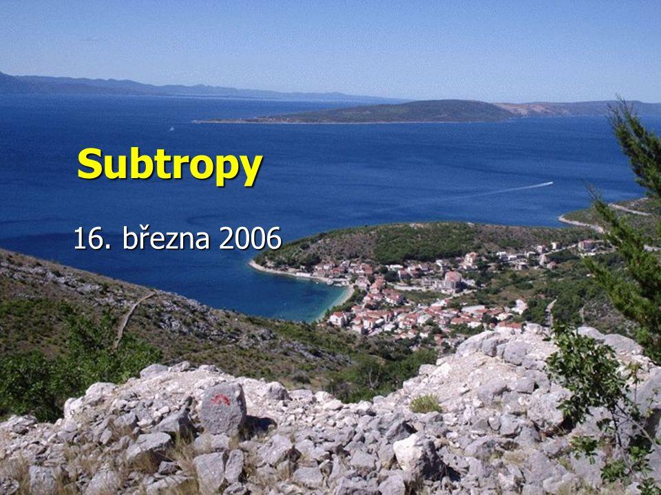 Na rozhraní tropického a mírného pásu je malá oblast, kterou nazýváme SUBTROPY Oblast kolem Středozemního moře je cílem letních dovolených mnoha Evropanů – je zde krásné horké léto bez deště.