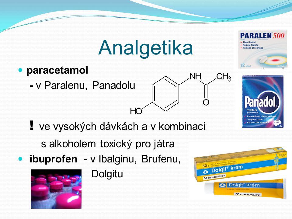 Analgetika paracetamol - v Paralenu, Panadolu ! ve vysokých dávkách a v kombinaci s alkoholem toxický pro játra ibuprofen - v Ibalginu, Brufenu, Dolgi