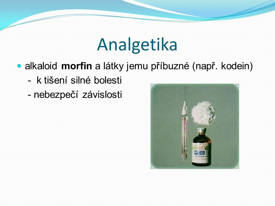 Analgetika alkaloid morfin a látky jemu příbuzné (např. kodein) - k tišení silné bolesti - nebezpečí závislosti