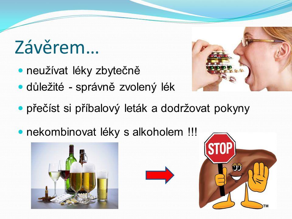 Závěrem… neužívat léky zbytečně důležité - správně zvolený lék přečíst si příbalový leták a dodržovat pokyny nekombinovat léky s alkoholem !!!