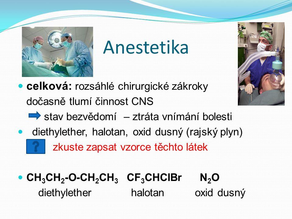 Anestetika celková: rozsáhlé chirurgické zákroky dočasně tlumí činnost CNS stav bezvědomí – ztráta vnímání bolesti diethylether, halotan, oxid dusný (