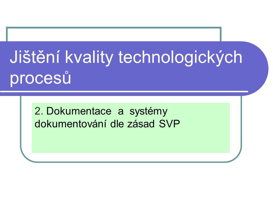 Jištění kvality technologických procesů 2. Dokumentace a systémy dokumentování dle zásad SVP