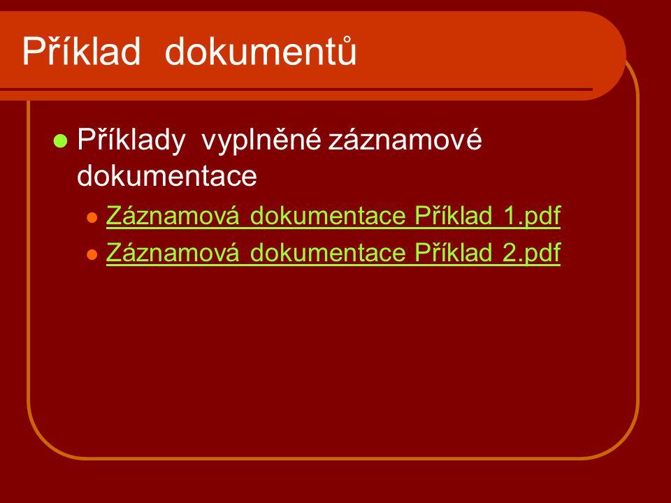 Příklad dokumentů Příklady vyplněné záznamové dokumentace Záznamová dokumentace Příklad 1.pdf Záznamová dokumentace Příklad 2.pdf