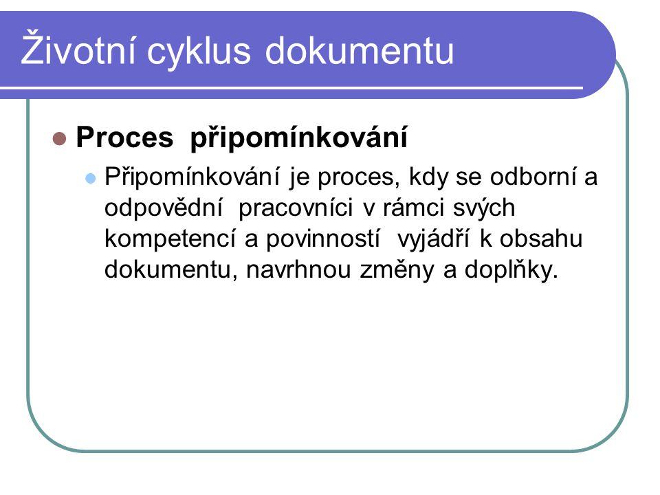 Životní cyklus dokumentu Proces připomínkování Připomínkování je proces, kdy se odborní a odpovědní pracovníci v rámci svých kompetencí a povinností v