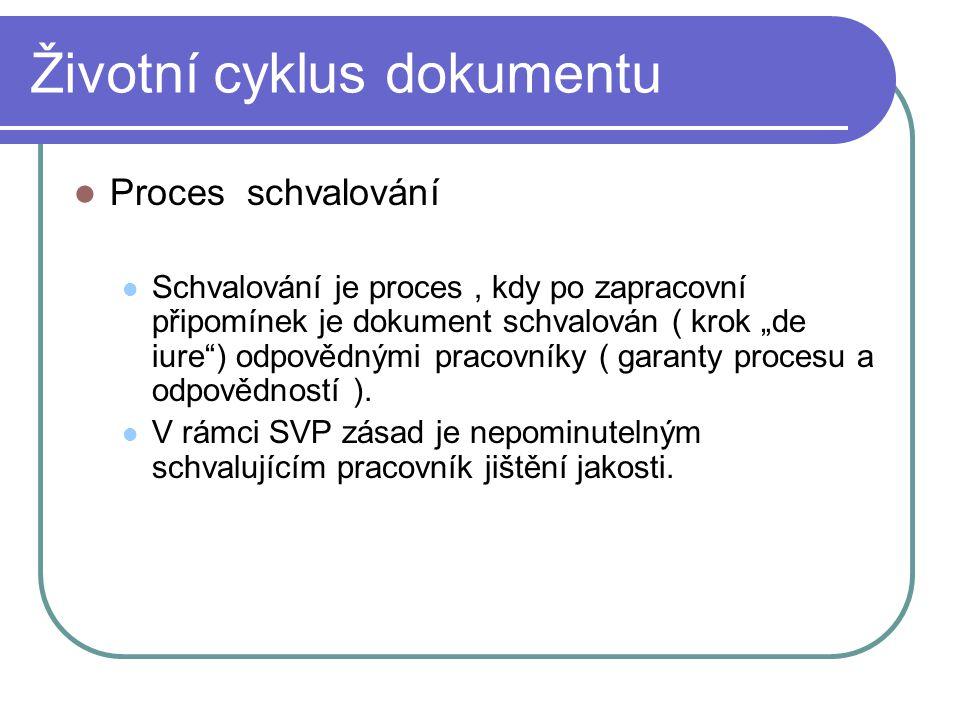 """Životní cyklus dokumentu Proces schvalování Schvalování je proces, kdy po zapracovní připomínek je dokument schvalován ( krok """"de iure"""") odpovědnými p"""