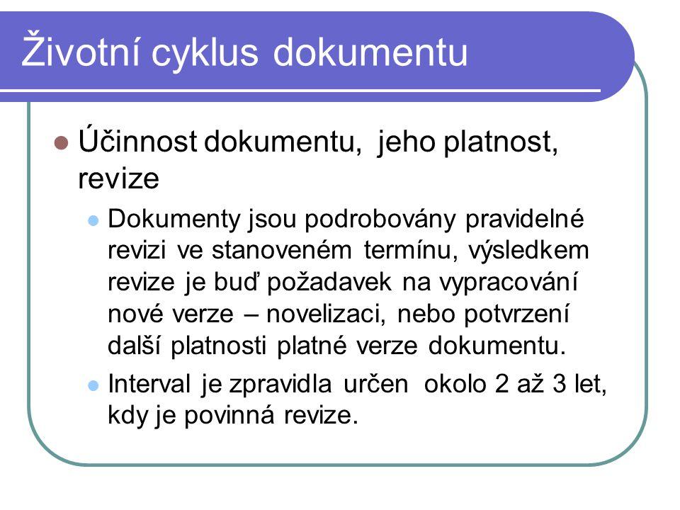 Životní cyklus dokumentu Účinnost dokumentu, jeho platnost, revize Dokumenty jsou podrobovány pravidelné revizi ve stanoveném termínu, výsledkem reviz