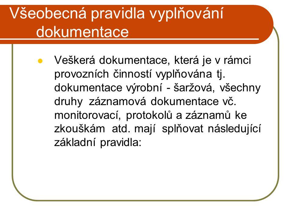 Všeobecná pravidla vyplňování dokumentace Veškerá dokumentace, která je v rámci provozních činností vyplňována tj. dokumentace výrobní - šaržová, všec